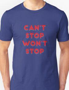 Can't Stop, Won't Stop Unisex T-Shirt