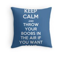 Keep Calm and Throw Your Boobs In The Air If . . . Throw Pillow