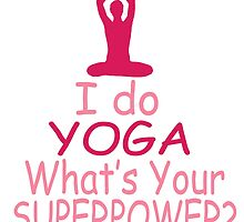 I Do Yoga What's Your Superpower by fashionera