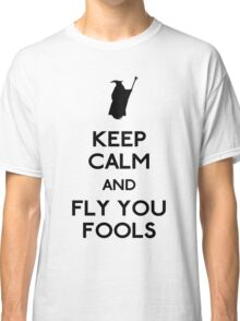 Keep calm you fools Classic T-Shirt