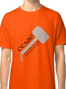 Cease! Hammer Time! Classic T-Shirt