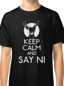 Keep calm and say ni Classic T-Shirt