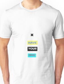 I Have Your Family T-Shirt
