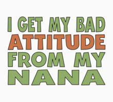 I Get My Bad Attitude From My Nana Baby Tee