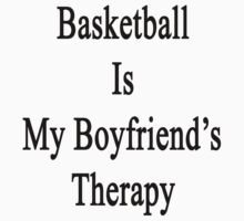 Basketball Is My Boyfriend's Therapy by supernova23