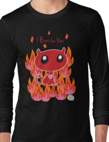 I Burn for You Long Sleeve T-Shirt