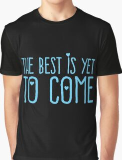 The best is yet to come (Blue) Graphic T-Shirt