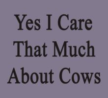 Yes I Care That Much About Cows Kids Clothes