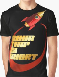 your trip is short Graphic T-Shirt