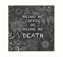 Bring Me Coffee  Art Print