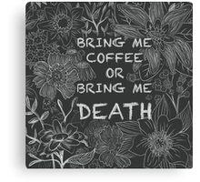 Bring Me Coffee  Canvas Print