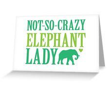 NOT-So-CRAZY elephant lady Greeting Card