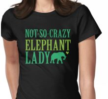 NOT-So-CRAZY elephant lady Womens Fitted T-Shirt