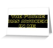 The Force Has Awoken In Me Greeting Card