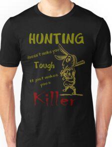Hunting Doesn't Make you Tough Unisex T-Shirt