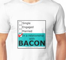 In A Relationship With Bacon Unisex T-Shirt