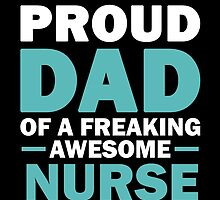 I'M A Proud Dad Of A Freaking Awesome Nurse. And Yes She Bought Me This. by aestheticarts