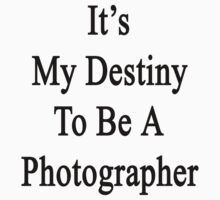 It's My Destiny To Be A Photographer Kids Tee
