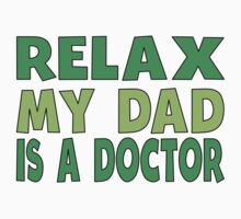 Relax My Dad Is A Doctor One Piece - Short Sleeve