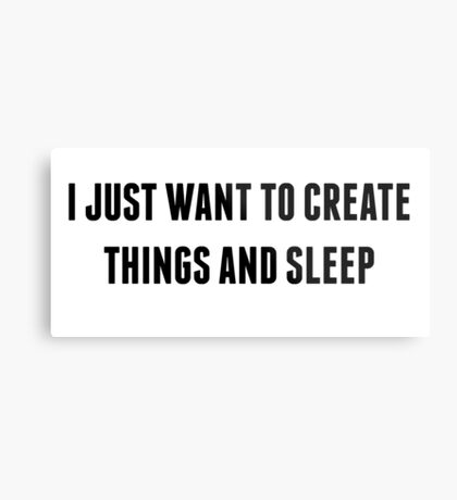 I just want to create things and sleep Metal Print