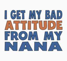 I Get My Bad Attitude From My Nana One Piece - Short Sleeve