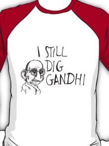 I still dig Gandhi T-Shirt