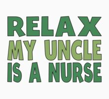Relax My Uncle Is A Nurse Kids Tee