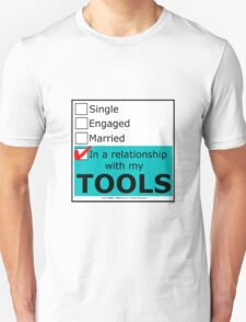 In A Relationship With My Tools Unisex T-Shirt