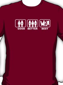 Good, Better, Best 1 T-Shirt