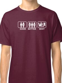 Good, Better, Best 1 Classic T-Shirt