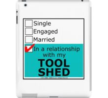 In A Relationship With My Tool Shed iPad Case/Skin