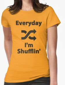 Everyday I'm Shufflin' Womens Fitted T-Shirt