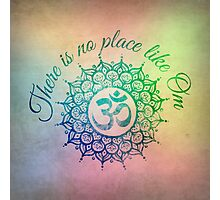 There is no place like Om Mandala Photographic Print