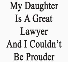 My Daughter Is A Great Lawyer And I Couldn't Be Prouder by supernova23