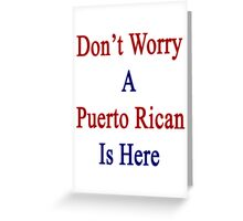 Don't Worry A Puerto Rican Is Here Greeting Card
