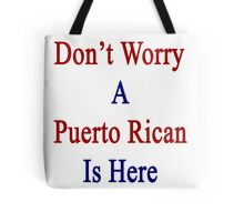 Don't Worry A Puerto Rican Is Here Tote Bag