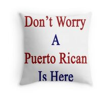 Don't Worry A Puerto Rican Is Here Throw Pillow