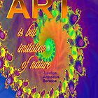 Art Is But Imitation Of Nature by ArtistByDesign