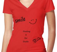 Smile, Pouting is for Ducks Women's Fitted V-Neck T-Shirt