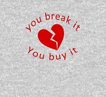 You break it you buy it Unisex T-Shirt