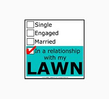 In A Relationship With My Lawn Unisex T-Shirt