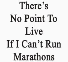 There's No Point To Live If I Can't Run Marathons  by supernova23