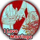 I Love Marriage by noeljerke