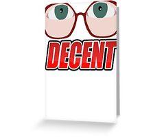 DECENT! Greeting Card