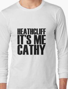 Heathcliff it's me Cathy Long Sleeve T-Shirt
