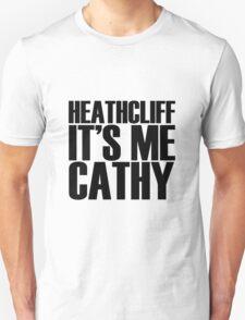 Heathcliff it's me Cathy T-Shirt