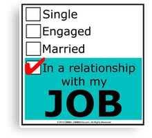 In A Relationship With My Job Canvas Print