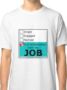 In A Relationship With My Job Classic T-Shirt