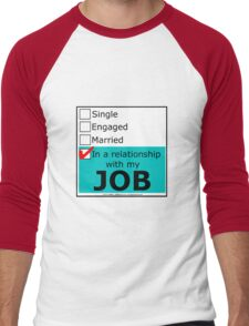 In A Relationship With My Job Men's Baseball ¾ T-Shirt