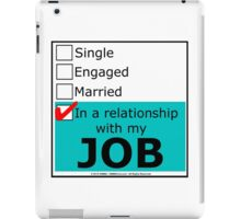 In A Relationship With My Job iPad Case/Skin